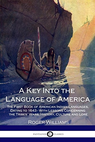 Compare Textbook Prices for A Key Into the Language of America: The First Book of American Indian Languages, Dating to 1643 - With Lessons Concerning the Tribes' Wars, History, Culture and Lore  ISBN 9781985749566 by Williams, Roger