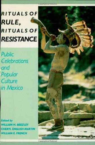 Rituals of Rule, Rituals of Resistance: Public Celebrations and Popular Culture in Mexico (Latin American Silhouettes)
