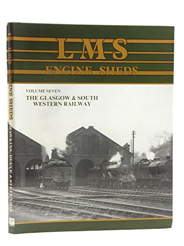 LMS Engine Sheds - Their History and Development - Volume Seven - the Glasgow & South Western Railway
