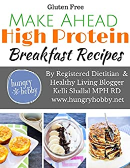 Make Ahead High Protein Breakfast Recipes (Gluten Free): By Registered Dietitian & Healthy Living Blogger Kelli Shallal, MPH, RD by [Kelli Shallal]