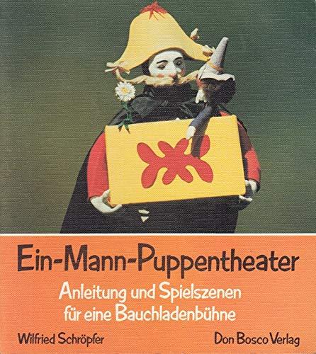 Ein - Mann - Puppentheater. Anleitung und Spielszenen für eine Bauchladenbühne