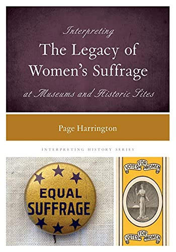 Interpreting the Legacy of Women's Suffrage at Museums and Historic Sites (Interpreting History)