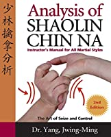Analysis of Shaolin Chin Na: Instructors Manual for All Martial Art Styles