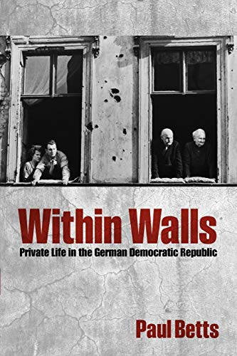 Within Walls: Private Life In The German Democratic Republic