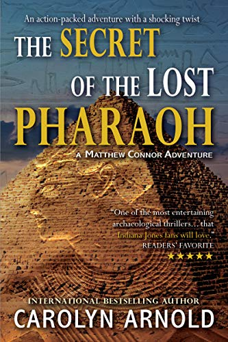 The Secret of the Lost Pharaoh: An action-packed adventure with a shocking twist (Matthew Connor Adventure series Book 2) by [Carolyn Arnold]