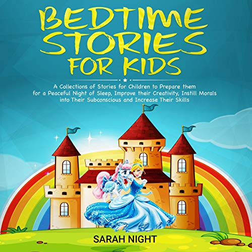 Bedtime Stories for Kids: A Collections of Stories for Children to Prepare Them for a Peaceful Night of Sleep, Improve th...