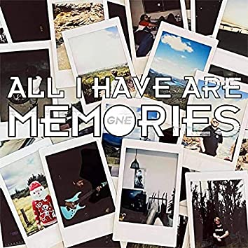 All I Have Are Memories