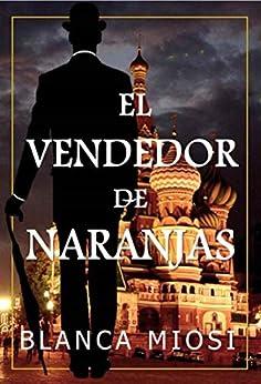 El vendedor de naranjas (Spanish Edition) by [Blanca Miosi]