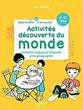 Activités découverte du monde: Initiation ludique à l'histoire et la géographie (6-10 ans) (Apprendre en s'amusant)