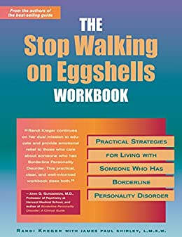 The Stop Walking on Eggshells Workbook: Practical Strategies for Living with Someone Who Has Borderline Personality Disorder (A New Harbinger Self-Help Workbook) by [Randi Kreger]