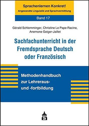 Sachfachunterricht in der Fremdsprache Deutsch oder Französisch: Methodenhandbuch zur Lehreraus- und -fortbildung (Sprachenlernen Konkret! Angewandte Linguistik und Sprachvermittlung)