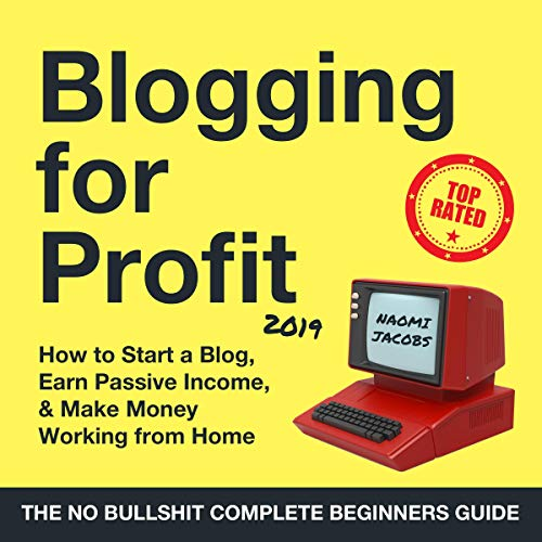 Blogging for Profit 2019: The Complete Beginners Guide on How to Start a Blog, Earn Passive Income, and Make Money Working from Home audiobook cover art