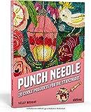 Punch Needle - Das Original!. 20 coole Projekte mit der Stanznadel. Mit 20 bebilderten Punch Needle Anleitungen das Punchen lernen (Punch Nadel ... 20 coole Projekte für die Stanznadel