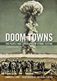Doom Towns: The People and Landscapes of Atomic Testing, A Graphic History (Graphic History Series)