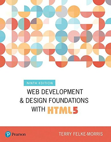 Compare Textbook Prices for Web Development and Design Foundations with HTML5  What's New in Computer Science 9 Edition ISBN 9780134801148 by Felke-Morris, Terry
