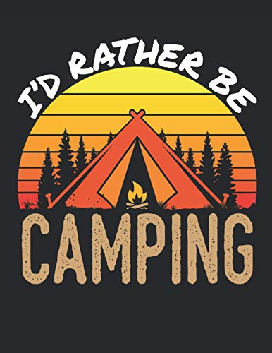 I'd Rather Be Camping: Camping 2021 Weekly Planner (Jan 2021 to Dec 2021), Large Paperback Calendar Schedule Organizer, Camper Gift