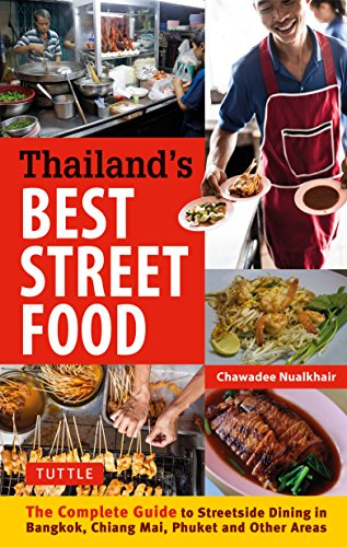 Thailand's Best Street Food: The Complete Guide to Streetside Dining in Bangkok, Chiang Mai, Phuket and Other Areas [Lingua Inglese]