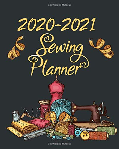 2020-2021 Sewing Planner: Organize & Track Your Sewing Projects, Gifts to Make, Supplies Needed, Important Dates to Remember