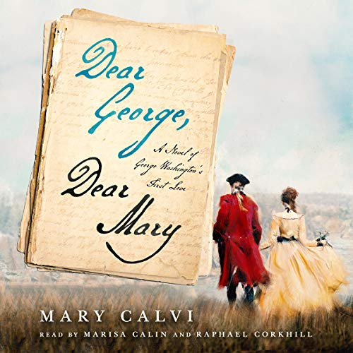 Dear George, Dear Mary     A Novel of George Washington's First Love              By:                                                                                                                                 Mary Calvi                               Narrated by:                                                                                                                                 Marisa Calin,                                                                                        Raphael Corkhill                      Length: 11 hrs     7 ratings     Overall 3.6
