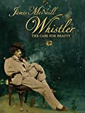 James McNeill Whistler and the Case for Beauty
