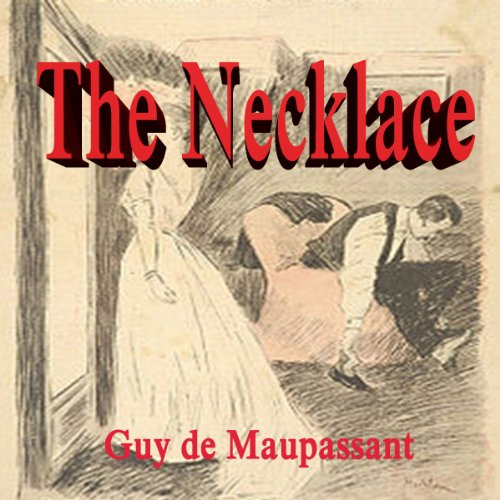 the necklace by guy de maupassant 3 essay The necklace essay examples a comparison of two different yet alike women in the necklace by guy de maupassant and a story.
