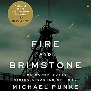 Fire and Brimstone     The North Butte Mining Disaster of 1917              By:                                                                                                                                 Michael Punke                               Narrated by:                                                                                                                                 Christopher Grove                      Length: 9 hrs and 16 mins     94 ratings     Overall 4.2