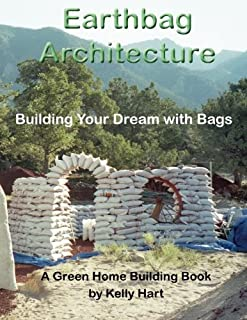Earthbag Architecture: Building Your Dream with Bags (Green Home Building) (Volume 3)