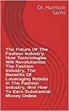 The Future Of The Fashion Industry, How Technologies Will Revolutionize The Fashion Industry, The Benefits Of Leveraging Robots In The Fashion Industry, ... Substantial Money Online (English Edition)