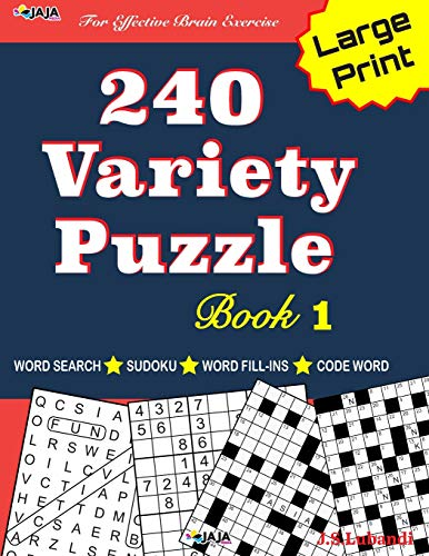 240 Variety Puzzle Book 1: Word Search, Sudoku, Code Word and Word Fill-in for Effective Brain Exercise!