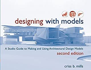 Designing with Models: A Studio Guide to Making and Using Architectural Design Models