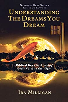 Understanding the Dreams You Dream Revised and Expanded  Biblical Keys for Hearing God s Voice in the Night