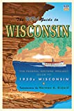 The WPA Guide to Wisconsin: The Federal Writers  Project Guide to 1930s Wisconsin