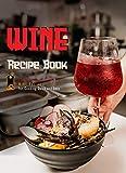 WINE Recipe book: A Classic Wine Cookbook for your home