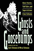 Ghosts and Goosebumps: Ghost Stories, Tall Tales, and Superstitions from Alabama (Brown Thrasher Books)