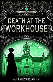 Death at the Workhouse: A Victorian Murder Mystery (Penny Green Series Book 8) (Penny Green Victorian Mystery Series)