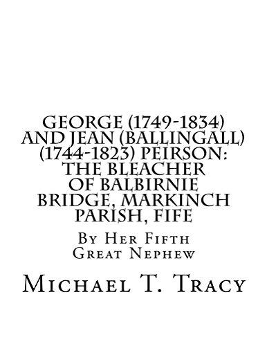 George (1749-1834) and Jean (Ballingall) (1744-1823) Peirson: The Bleacher of Balbirnie Bridge, Markinch Parish, Fife (English Edition)