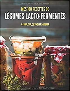 MES 100 RECETTES de LÉGUMES LACTO-FERMENTÉS A compléter, cuisiner et savourer: Livre de recettes à écrire soi-même I Carne...