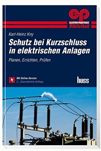 Schutz bei Kurzschluss in elektrischen Anlagen: Planen, Errichten, Prüfen (Elektropraktiker-Bibliothek)