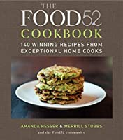 The Food52 Cookbook: 140 Winning Recipes from Exceptional Home Cooks (Food52, 1)