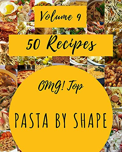 OMG! Top 50 Pasta By Shape Recipes Volume 9: A Pasta By Shape Cookbook from the Heart! (English Edition)