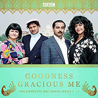 Goodness Gracious Me     The Complete Radio Series 1-3              By:                                                                                                                                 Meera Syal,                                                                                        Anil Gupta,                                                                                        Sanjeev Bhaskar                               Narrated by:                                                                                                                                 Kulvinder Ghir,                                                                                        Meera Syal,                                                                                        Nina Wadia,                   and others                 Length: 5 hrs and 59 mins     3 ratings     Overall 5.0