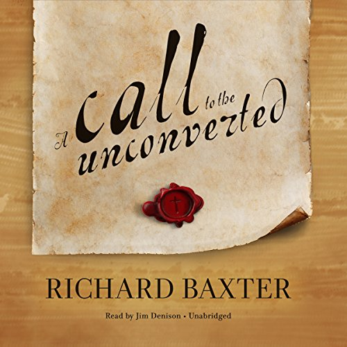 A Call to the Unconverted                   By:                                                                                                                                 Richard Baxter                               Narrated by:                                                                                                                                 Jim Denison                      Length: 5 hrs and 32 mins     Not rated yet     Overall 0.0