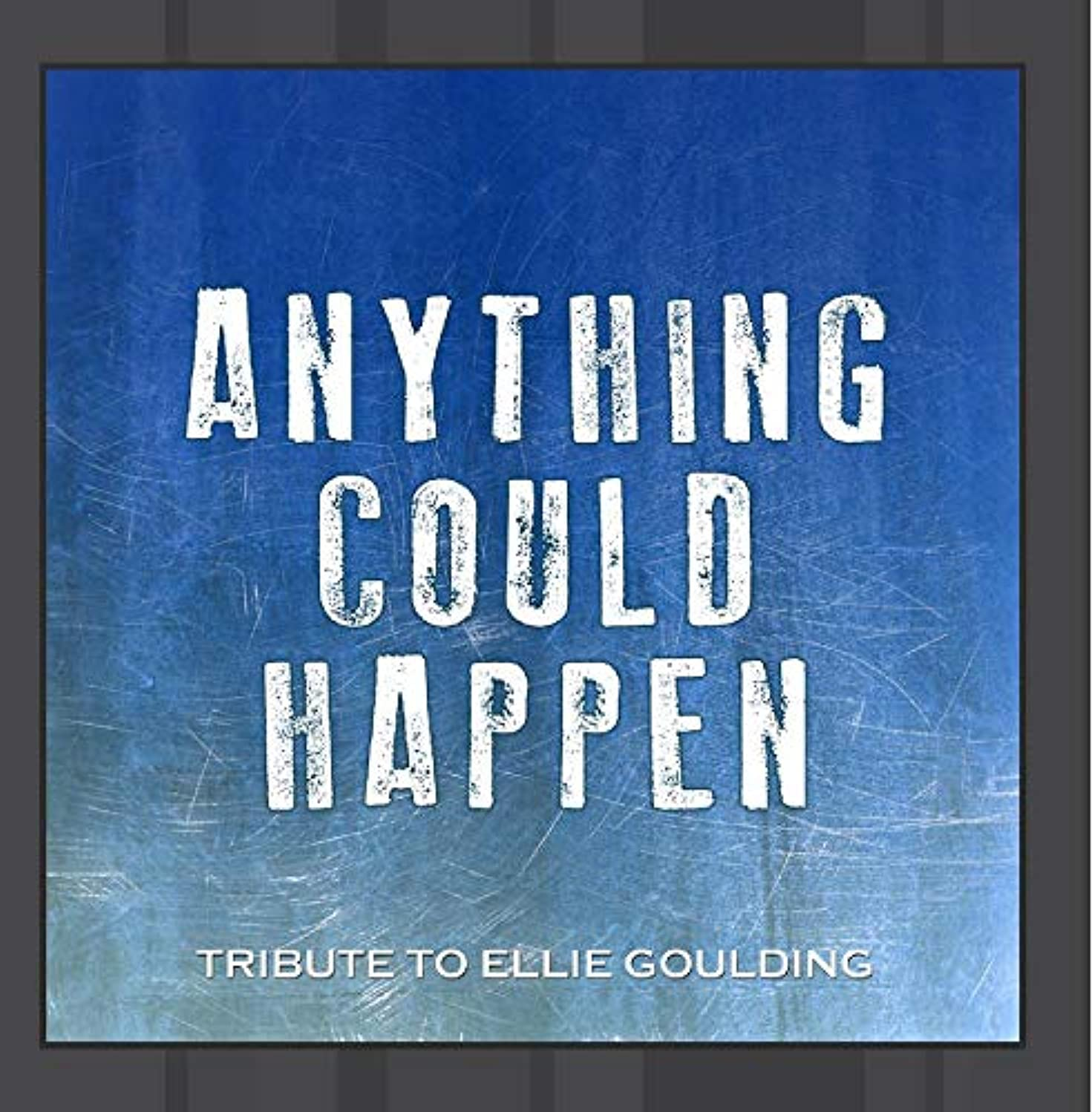 Anything Could Happen Ellie Goulding Tribute