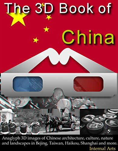 The 3D Book of China. Anaglyph 3D images of Chinese architecture, culture, nature and landscapes in Bejing, Taiwan, Haikou, Shanghai and more. (English Edition)