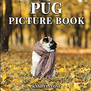 Pug Picture Book  73 Cute & Funny Images of these Adorable Dogs and Puppies - Perfect Gift for Dog Lovers or Coffee Table Decor