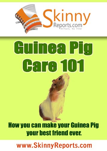 Guinea Pig Care 101: How you can make your Guinea Pig your best friend forever (Skinny Report) (English Edition)