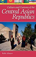 Culture and Customs of the Central Asian Republics (Culture and Customs of Asia)