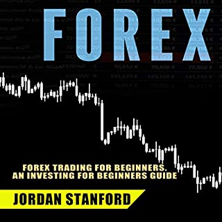 Forex     Forex Trading for Beginners. An Investing for Beginners Guide              By:                                                                                                                                 Jordan Stanford                               Narrated by:                                                                                                                                 Mounia Belgnaoui                      Length: 4 hrs and 19 mins     Not rated yet     Overall 0.0