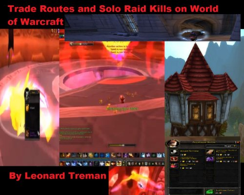 Trade Routes and Solo Raid Kills on World of Warcraft (Useful Information For World Of Warcraft Book 1) (English Edition)