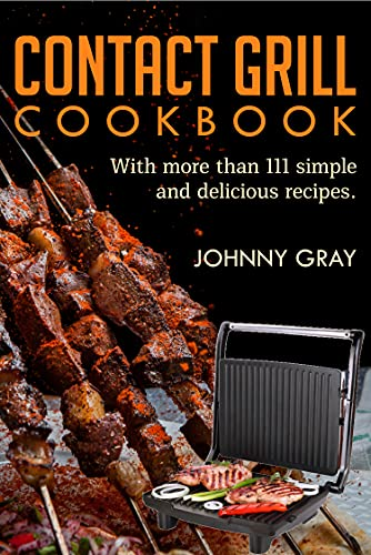 Contact Grill Cookbook: with more than 111 simple and delicious recipes (English Edition)